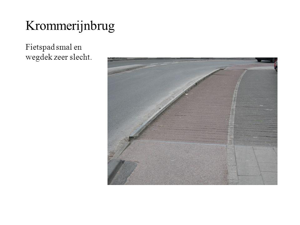 Krommerijnbrug Fietspad smal en wegdek zeer slecht.
