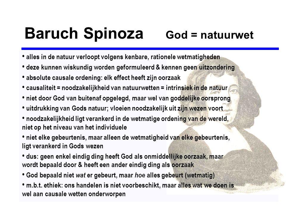 Baruch Spinoza God = natuurwet • alles in de natuur verloopt volgens kenbare, rationele wetmatigheden • deze kunnen wiskundig worden geformuleerd & ke