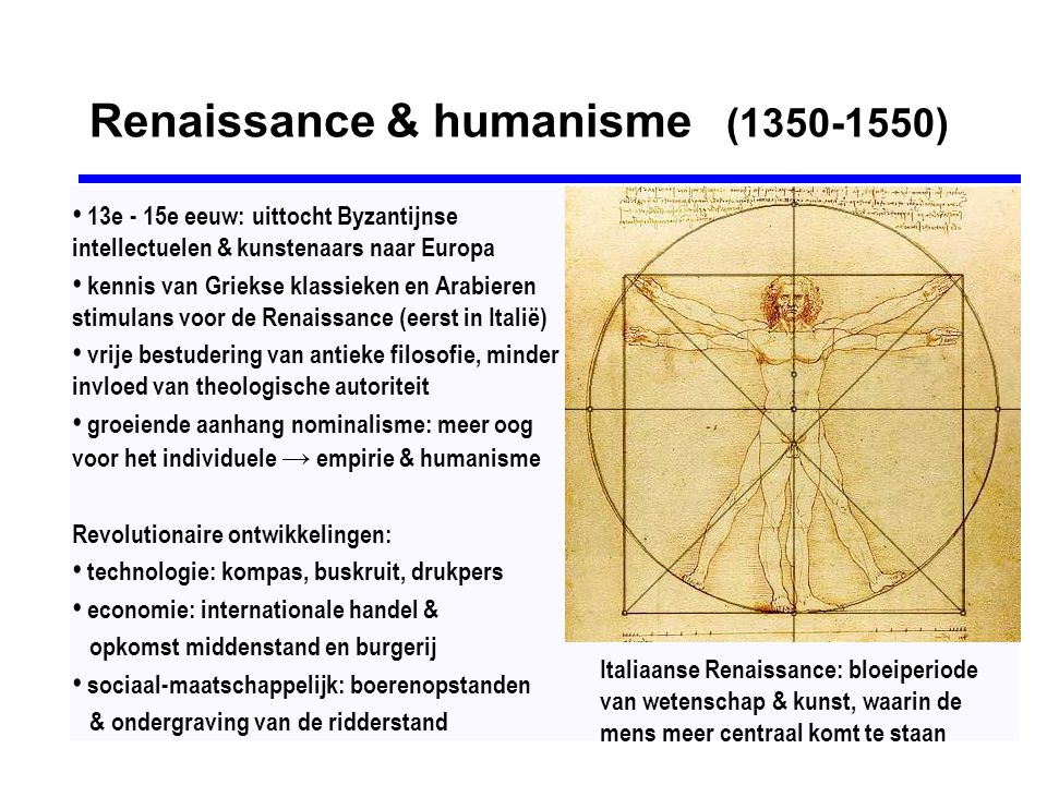 Renaissance & humanisme (1350-1550) • 13e - 15e eeuw: uittocht Byzantijnse intellectuelen & kunstenaars naar Europa • kennis van Griekse klassieken en