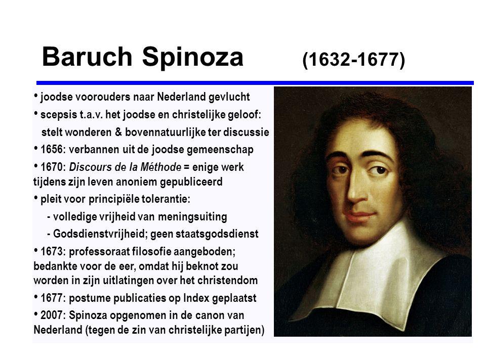 Baruch Spinoza (1632-1677) • joodse voorouders naar Nederland gevlucht • scepsis t.a.v. het joodse en christelijke geloof: stelt wonderen & bovennatuu