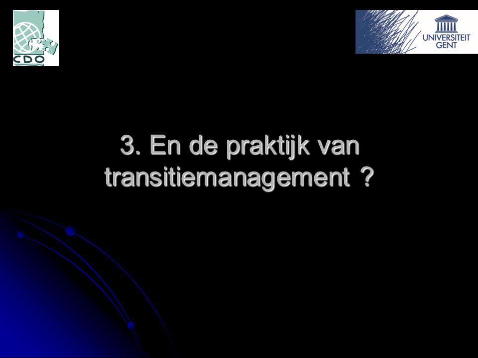3. En de praktijk van transitiemanagement ?