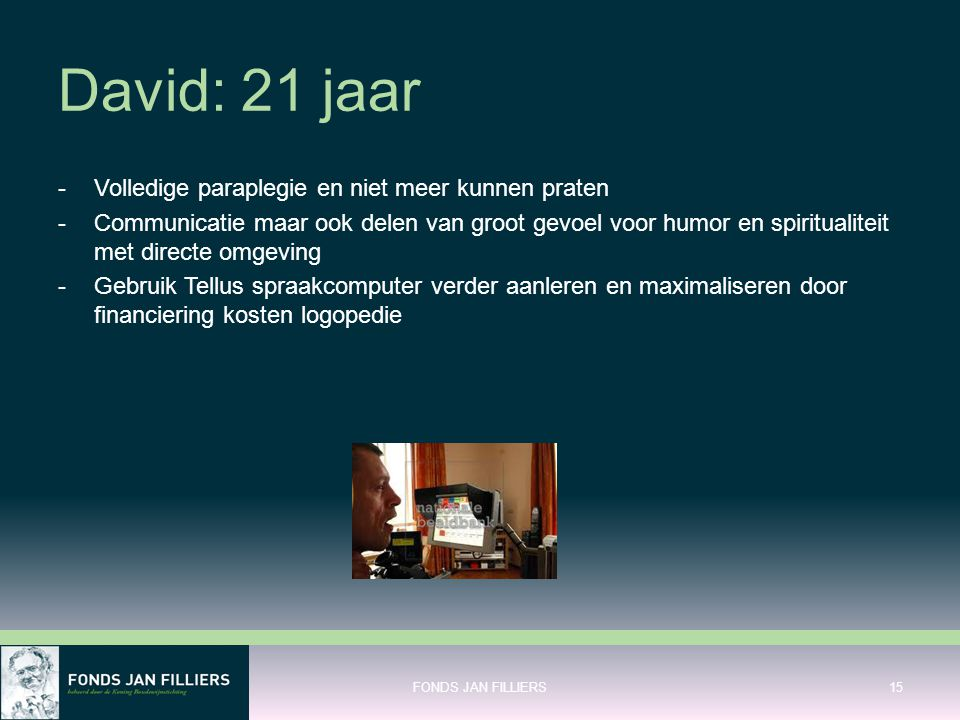 David: 21 jaar -Volledige paraplegie en niet meer kunnen praten -Communicatie maar ook delen van groot gevoel voor humor en spiritualiteit met directe