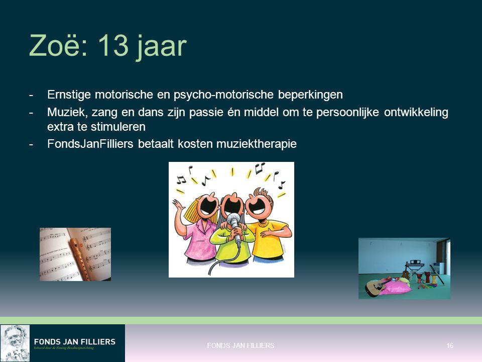 Zoë: 13 jaar -Ernstige motorische en psycho-motorische beperkingen -Muziek, zang en dans zijn passie én middel om te persoonlijke ontwikkeling extra t