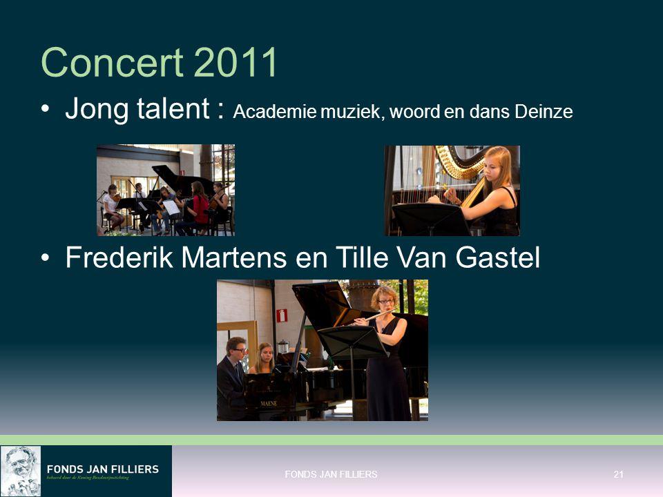 Concert 2011 •Jong talent : Academie muziek, woord en dans Deinze •Frederik Martens en Tille Van Gastel FONDS JAN FILLIERS21