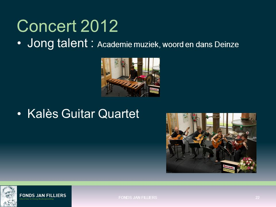 Concert 2012 •Jong talent : Academie muziek, woord en dans Deinze •Kalès Guitar Quartet FONDS JAN FILLIERS22