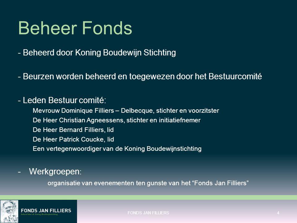 Beheer Fonds - Beheerd door Koning Boudewijn Stichting - Beurzen worden beheerd en toegewezen door het Bestuurcomité - Leden Bestuur comité: Mevrouw D