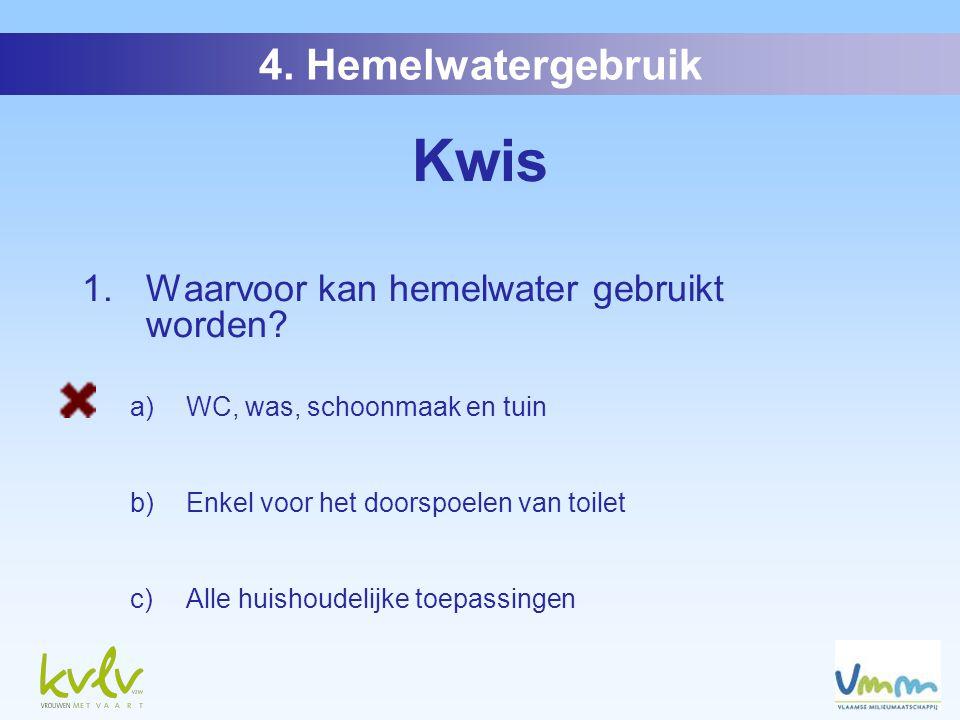 4. Hemelwatergebruik Kwis 1. Waarvoor kan hemelwater gebruikt worden.