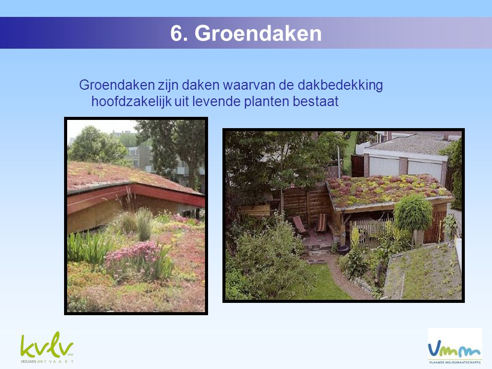 Groendaken zijn daken waarvan de dakbedekking hoofdzakelijk uit levende planten bestaat 6.