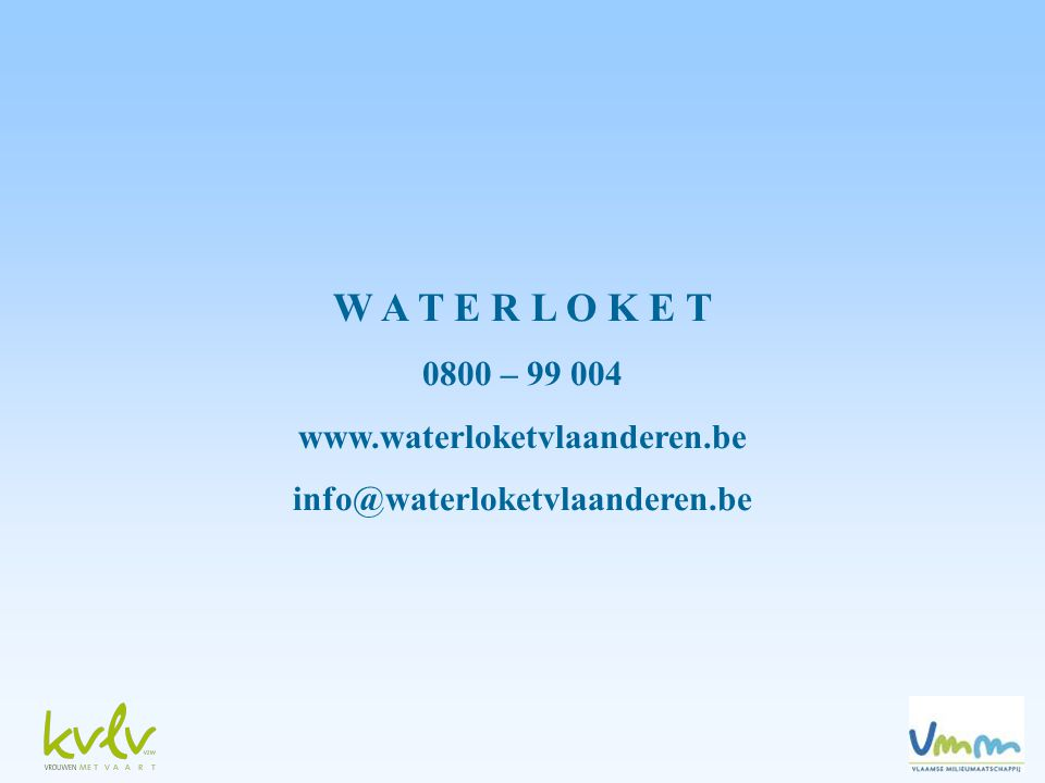 W A T E R L O K E T 0800 – 99 004 www.waterloketvlaanderen.be info@waterloketvlaanderen.be
