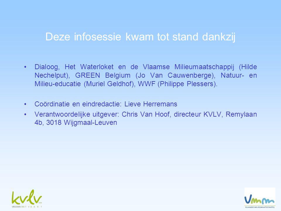 Deze infosessie kwam tot stand dankzij •Dialoog, Het Waterloket en de Vlaamse Milieumaatschappij (Hilde Nechelput), GREEN Belgium (Jo Van Cauwenberge), Natuur- en Milieu-educatie (Muriel Geldhof), WWF (Philippe Plessers).