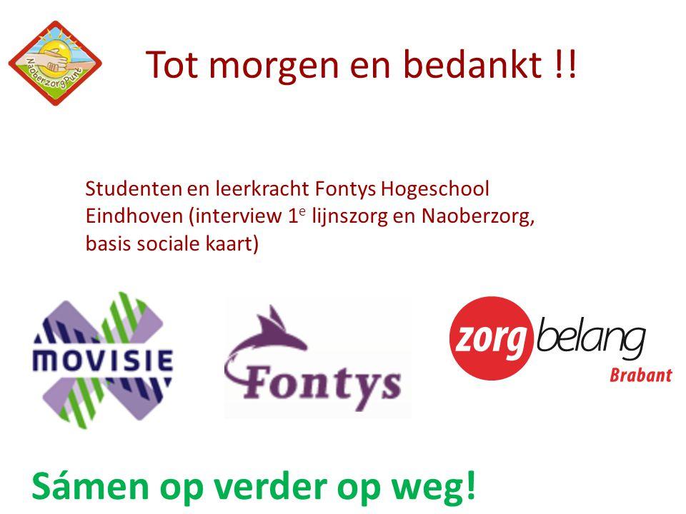 Tot morgen en bedankt !! Studenten en leerkracht Fontys Hogeschool Eindhoven (interview 1 e lijnszorg en Naoberzorg, basis sociale kaart) Sámen op ver