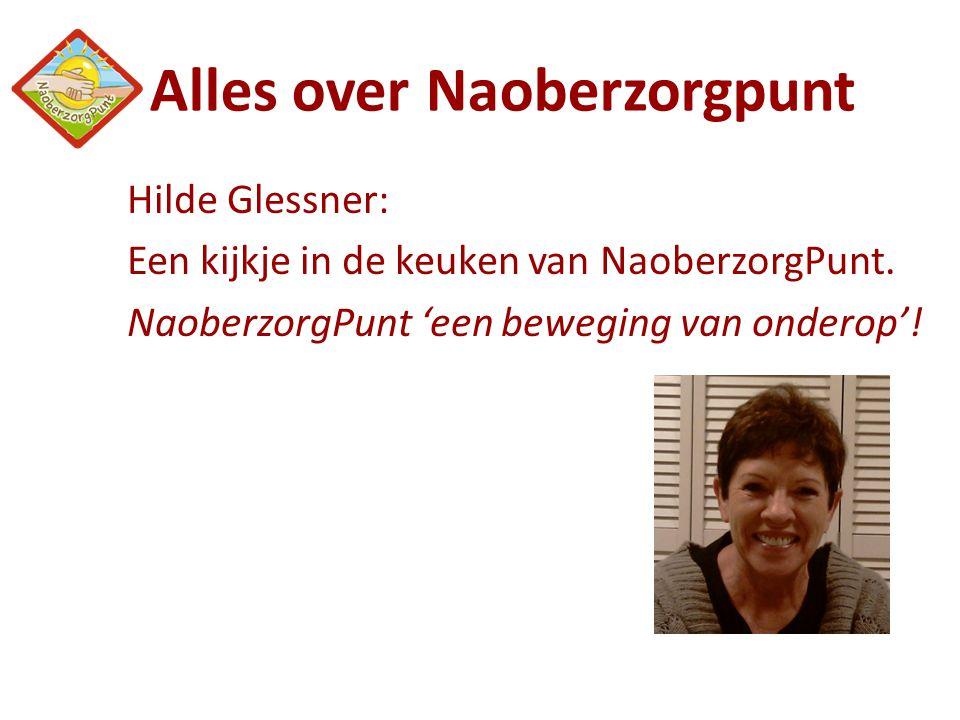 Alles over Naoberzorgpunt Hilde Glessner: Een kijkje in de keuken van NaoberzorgPunt. NaoberzorgPunt 'een beweging van onderop'!
