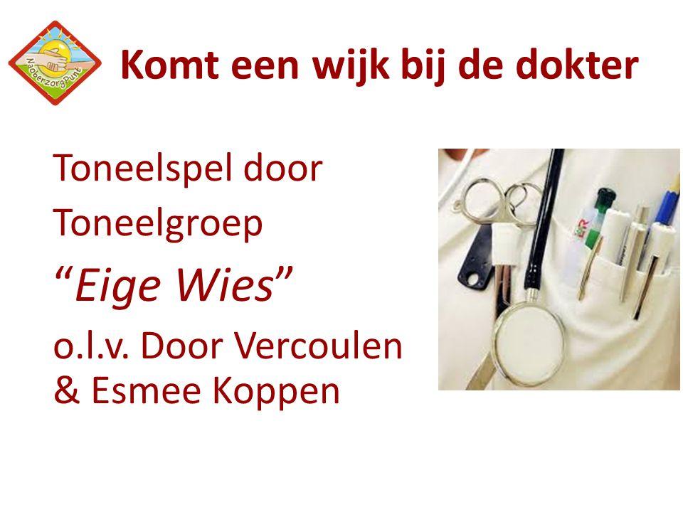"""Komt een wijk bij de dokter Toneelspel door Toneelgroep """"Eige Wies"""" o.l.v. Door Vercoulen & Esmee Koppen"""