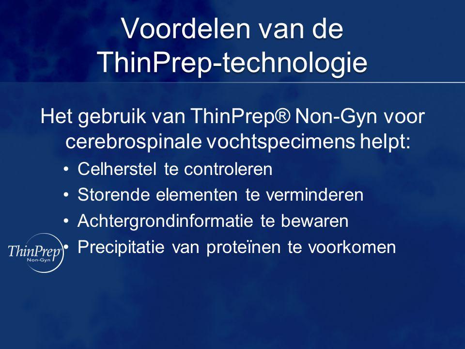 Voordelen van de ThinPrep-technologie Het gebruik van ThinPrep® Non-Gyn voor cerebrospinale vochtspecimens helpt: •Celherstel te controleren •Storende elementen te verminderen •Achtergrondinformatie te bewaren •Precipitatie van proteïnen te voorkomen