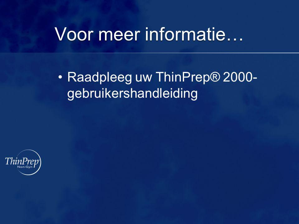 Voor meer informatie… •Raadpleeg uw ThinPrep® 2000- gebruikershandleiding