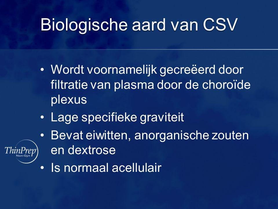 Biologische aard van CSV •Wordt voornamelijk gecreëerd door filtratie van plasma door de choroïde plexus •Lage specifieke graviteit •Bevat eiwitten, anorganische zouten en dextrose •Is normaal acellulair