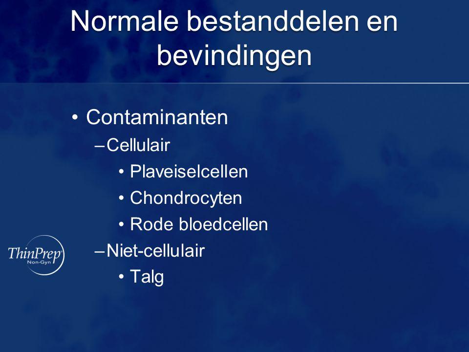 Normale bestanddelen en bevindingen •Contaminanten –Cellulair •Plaveiselcellen •Chondrocyten •Rode bloedcellen –Niet-cellulair •Talg