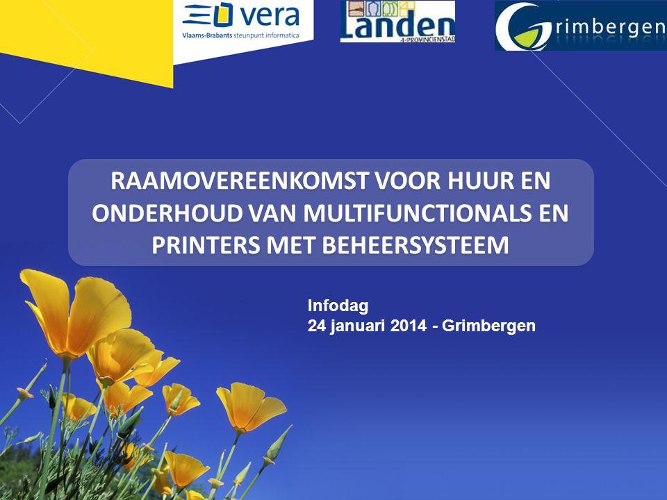RAAMOVEREENKOMST VOOR HUUR EN ONDERHOUD VAN MULTIFUNCTIONALS EN PRINTERS MET BEHEERSYSTEEM Infodag 24 januari 2014 - Grimbergen