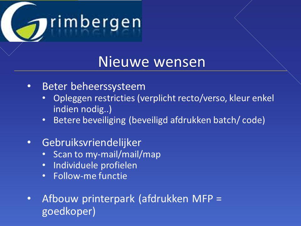 Nieuwe wensen • Beter beheerssysteem • Opleggen restricties (verplicht recto/verso, kleur enkel indien nodig..) • Betere beveiliging (beveiligd afdrukken batch/ code) • Gebruiksvriendelijker • Scan to my-mail/mail/map • Individuele profielen • Follow-me functie • Afbouw printerpark (afdrukken MFP = goedkoper)