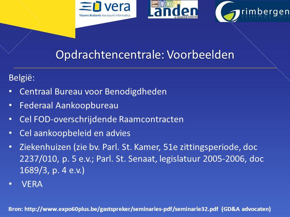 Opdrachtencentrale: Voorbeelden België: • Centraal Bureau voor Benodigdheden • Federaal Aankoopbureau • Cel FOD-overschrijdende Raamcontracten • Cel aankoopbeleid en advies • Ziekenhuizen (zie bv.