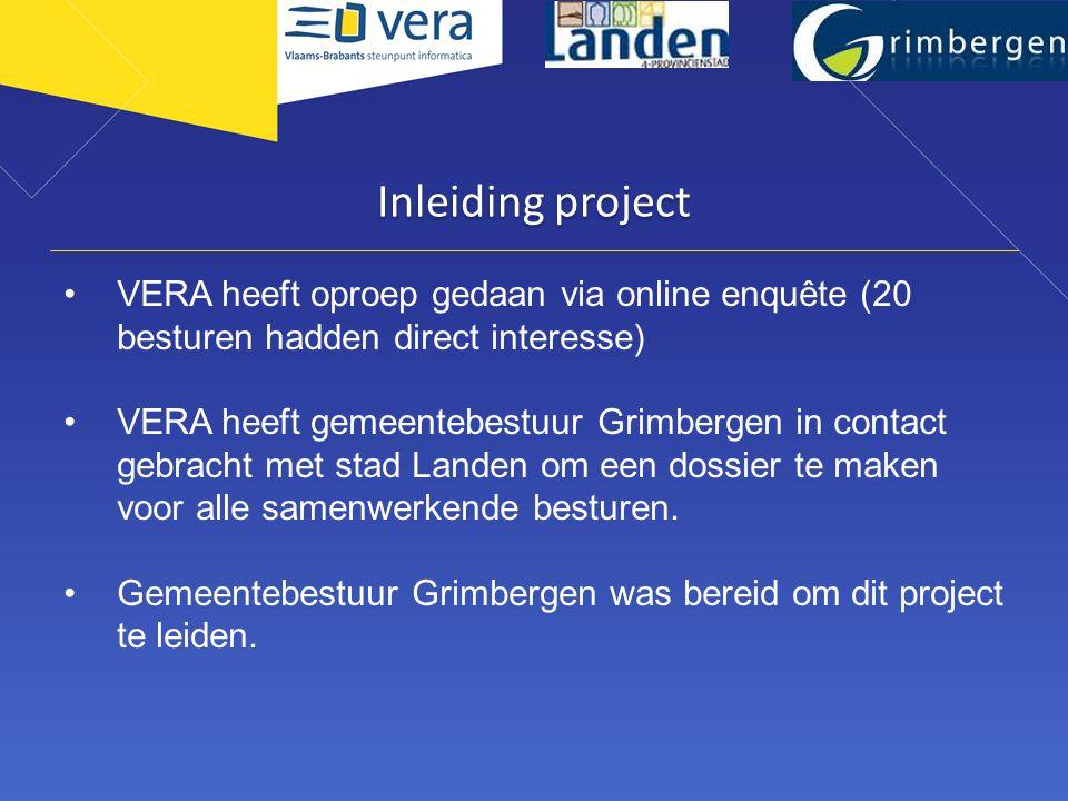 Inleiding project •VERA heeft oproep gedaan via online enquête (20 besturen hadden direct interesse) •VERA heeft gemeentebestuur Grimbergen in contact gebracht met stad Landen om een dossier te maken voor alle samenwerkende besturen.