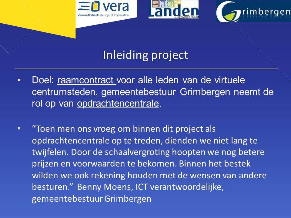 Inleiding project •Doel: raamcontract voor alle leden van de virtuele centrumsteden, gemeentebestuur Grimbergen neemt de rol op van opdrachtencentrale.