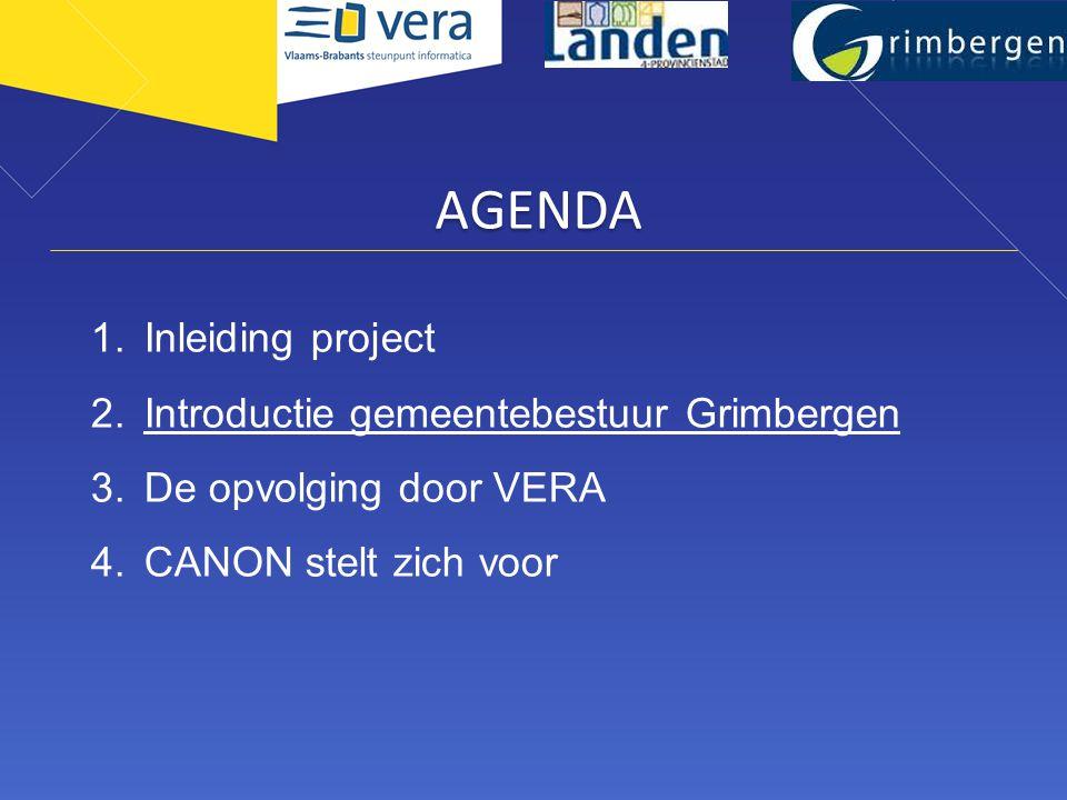 AGENDA 1.Inleiding project 2.Introductie gemeentebestuur Grimbergen 3.De opvolging door VERA 4.CANON stelt zich voor