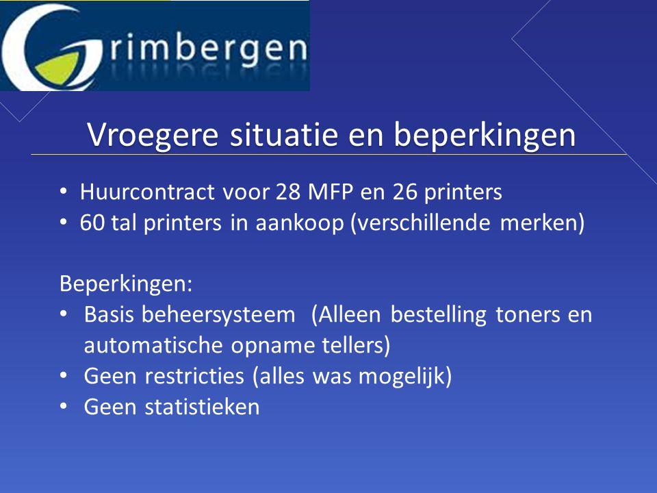 Vroegere situatie en beperkingen • Huurcontract voor 28 MFP en 26 printers • 60 tal printers in aankoop (verschillende merken) Beperkingen: • Basis beheersysteem (Alleen bestelling toners en automatische opname tellers) • Geen restricties (alles was mogelijk) • Geen statistieken