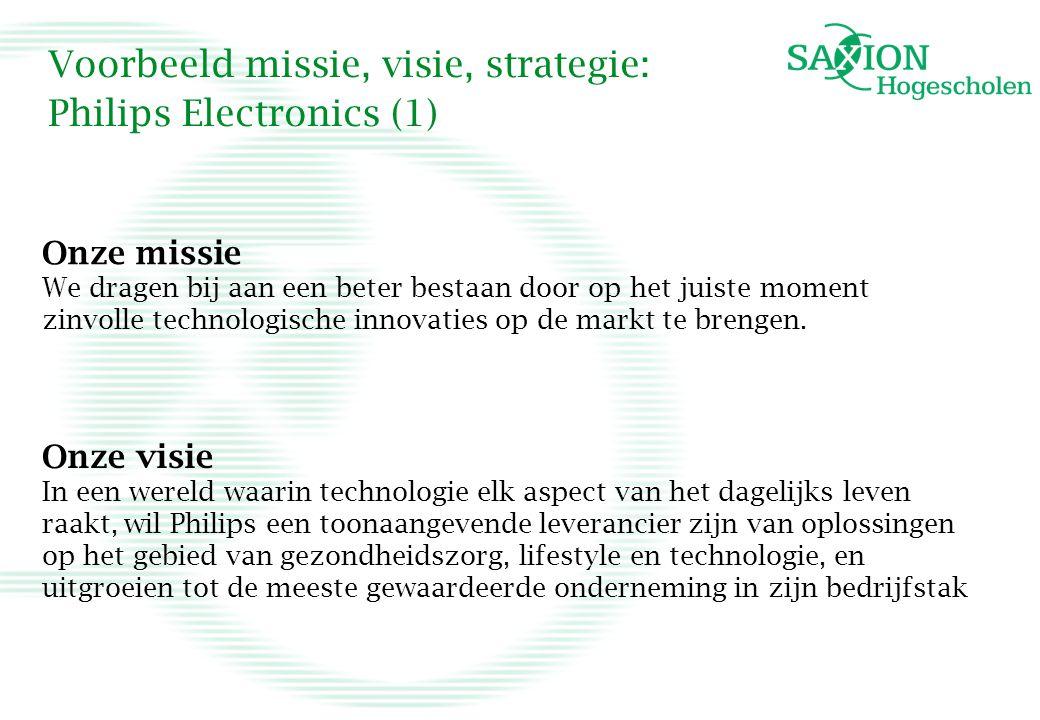 Voorbeeld missie, visie, strategie: Philips Electronics (1) Onze missie We dragen bij aan een beter bestaan door op het juiste moment zinvolle technol