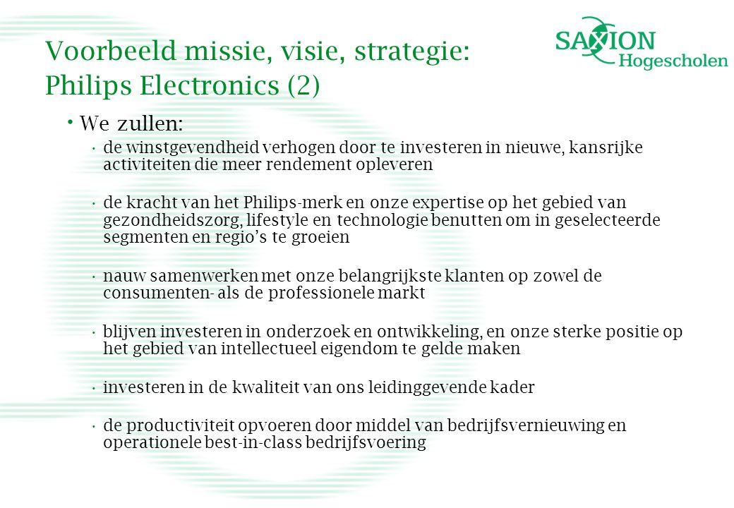 Voorbeeld missie, visie, strategie: Philips Electronics (2) • We zullen: •de winstgevendheid verhogen door te investeren in nieuwe, kansrijke activite