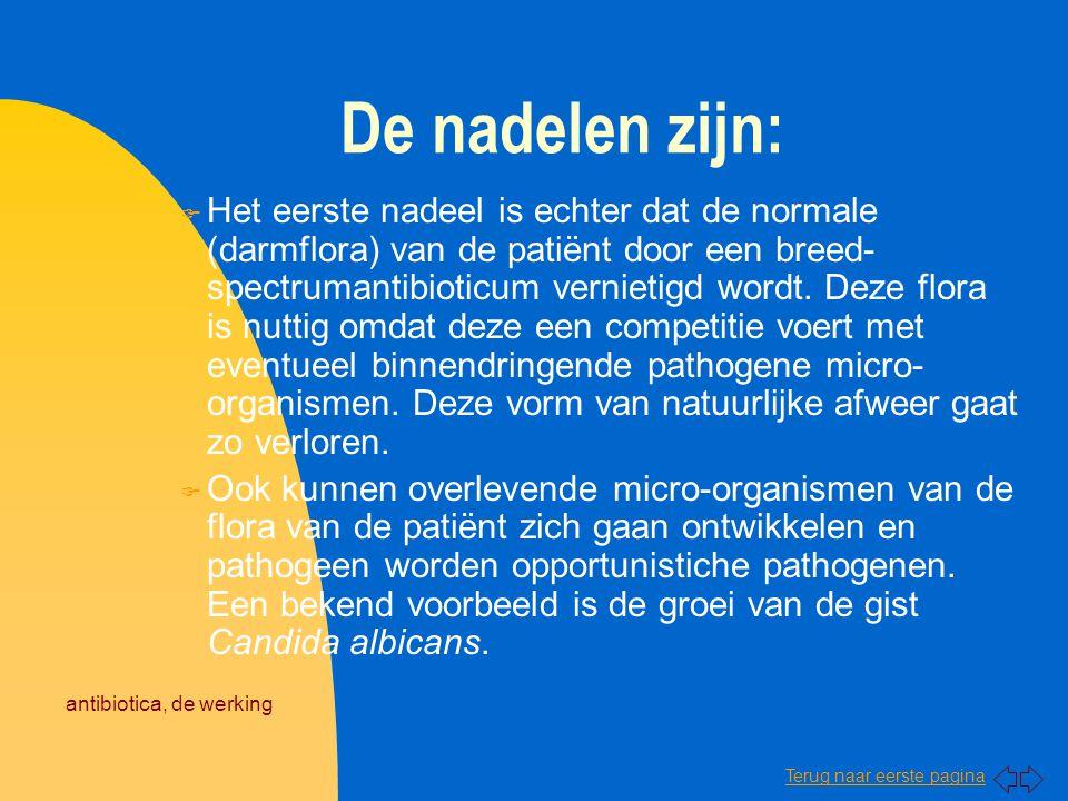 Terug naar eerste pagina antibiotica, de werking De nadelen zijn: F Het eerste nadeel is echter dat de normale (darmflora) van de patiënt door een bre