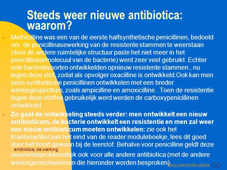 Terug naar eerste pagina antibiotica, de werking Steeds weer nieuwe antibiotica: waarom? n Methicilline was een van de eerste halfsynthetische penicil