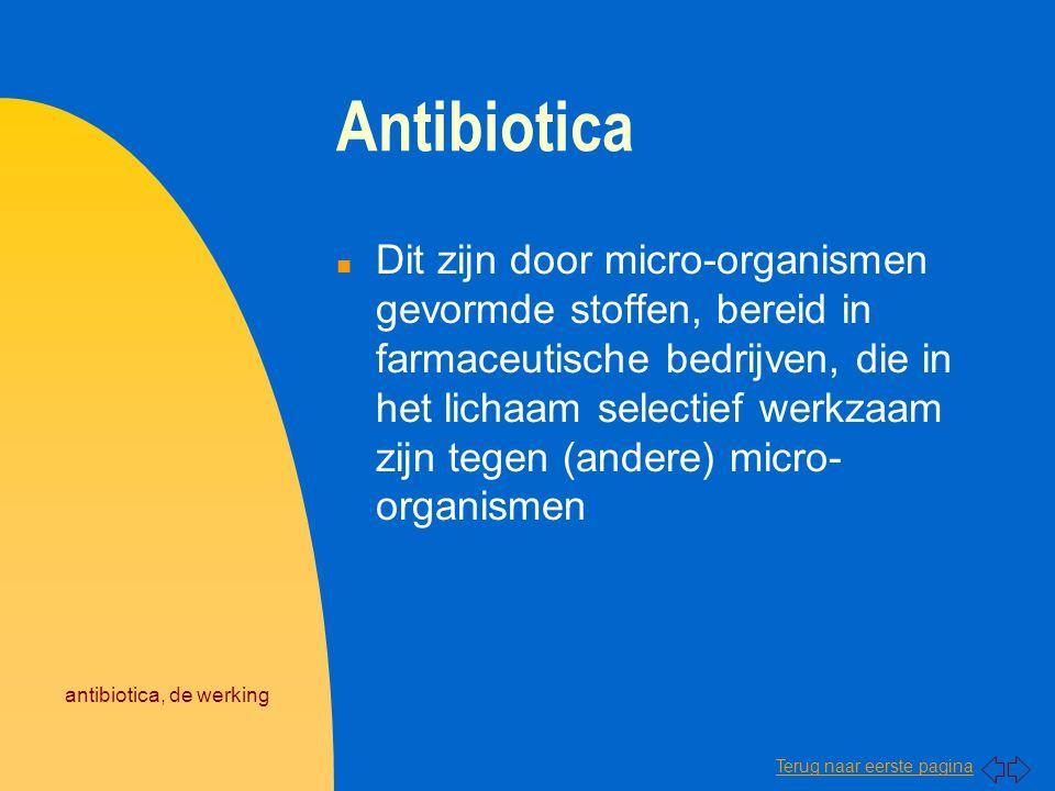 Terug naar eerste pagina antibiotica, de werking Antibiotica n Dit zijn door micro-organismen gevormde stoffen, bereid in farmaceutische bedrijven, di