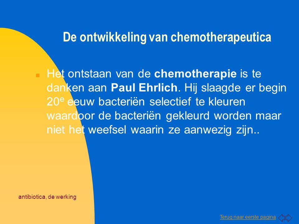 Terug naar eerste pagina antibiotica, de werking De ontwikkeling van chemotherapeutica n Het ontstaan van de chemotherapie is te danken aan Paul Ehrli