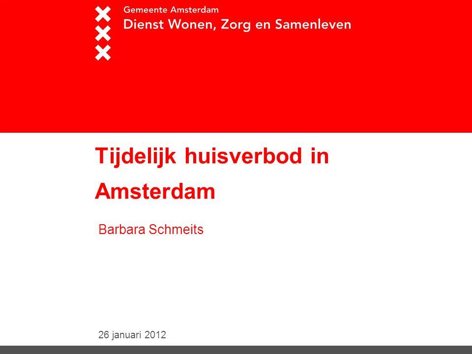26 januari 2012 Tijdelijk huisverbod in Amsterdam Barbara Schmeits