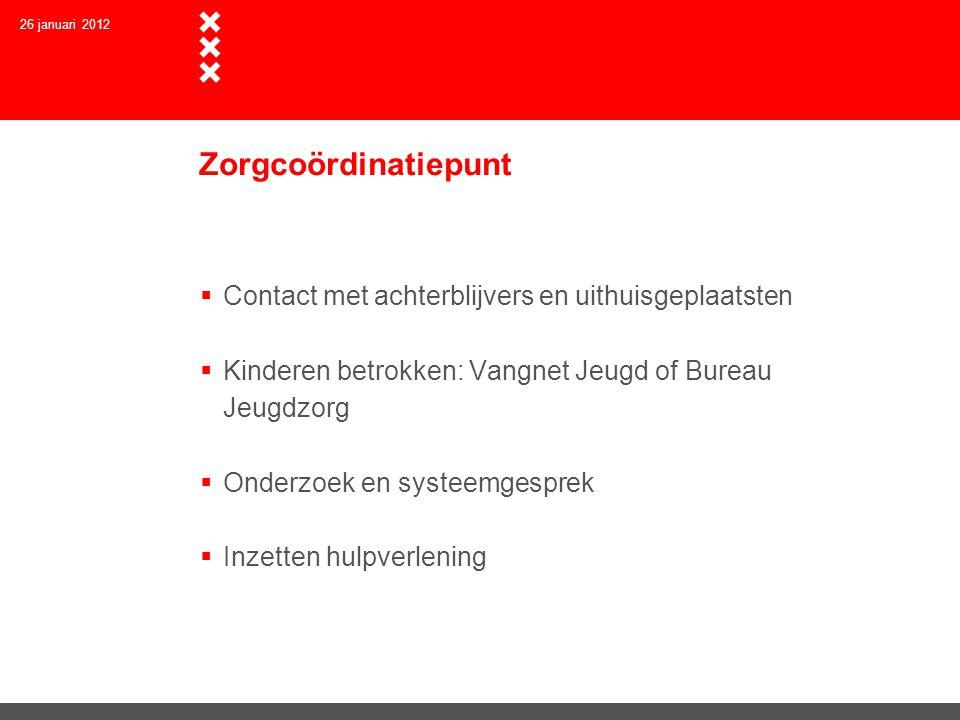 Zorgcoördinatiepunt  Contact met achterblijvers en uithuisgeplaatsten  Kinderen betrokken: Vangnet Jeugd of Bureau Jeugdzorg  Onderzoek en systeemg