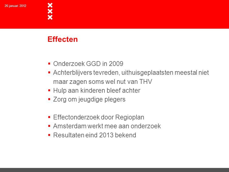 Effecten  Onderzoek GGD in 2009  Achterblijvers tevreden, uithuisgeplaatsten meestal niet maar zagen soms wel nut van THV  Hulp aan kinderen bleef