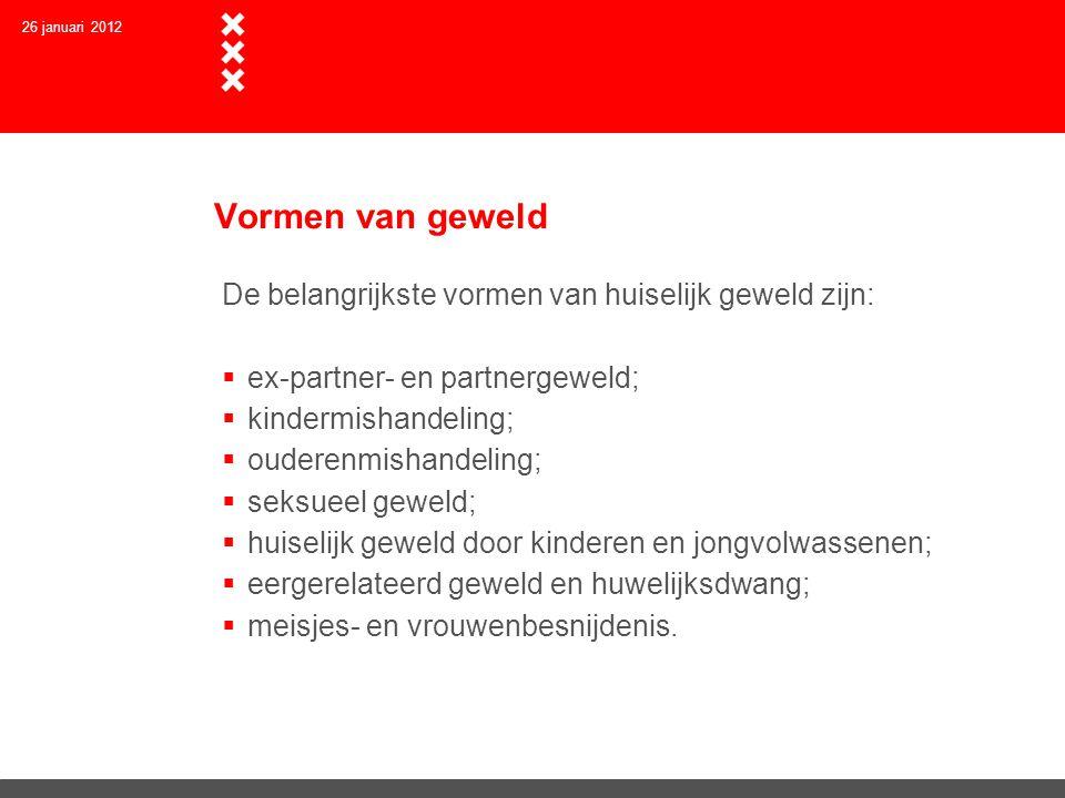 26 januari 2012 Voorbeelden van huiselijk geweld Geweld kan fysiek, seksueel en psychisch van aard zijn.