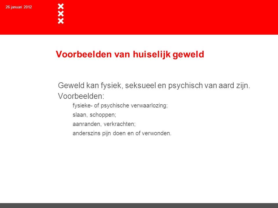 26 januari 2012 Instrumenten  Steunpunt Huiselijk Geweld Amsterdam  Tijdelijk huisverbod  Ambulante hulpverlening  Opvang voor vrouwen en voor mannen  Deelprogramma's voor risicogroepen o.a: eergerelateerd geweld, ouderenmishandeling  Ketensamenwerking