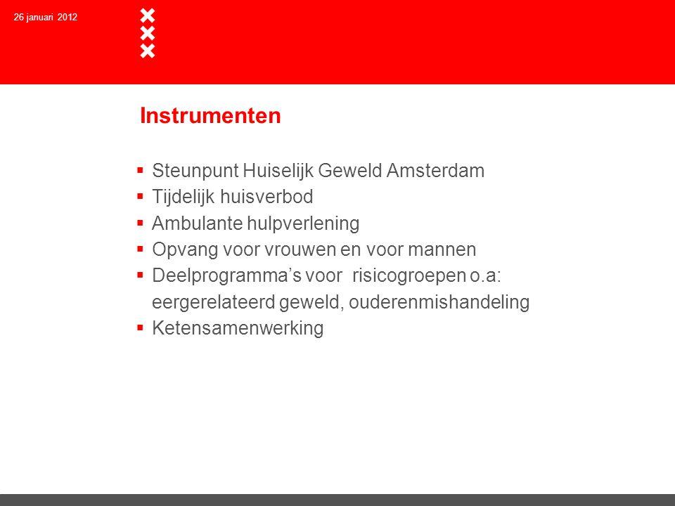 26 januari 2012 Instrumenten  Steunpunt Huiselijk Geweld Amsterdam  Tijdelijk huisverbod  Ambulante hulpverlening  Opvang voor vrouwen en voor man