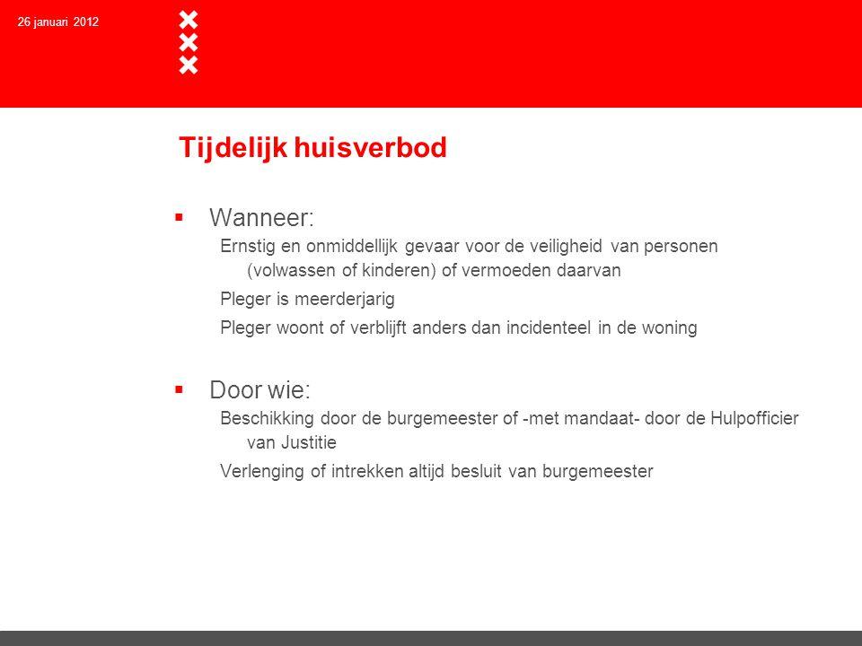 26 januari 2012 Tijdelijk huisverbod  Wanneer: Ernstig en onmiddellijk gevaar voor de veiligheid van personen (volwassen of kinderen) of vermoeden da