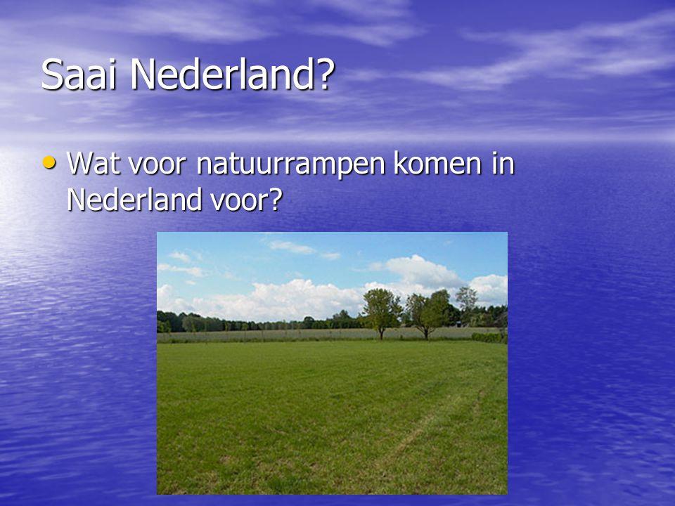 Saai Nederland? • Wat voor natuurrampen komen in Nederland voor?