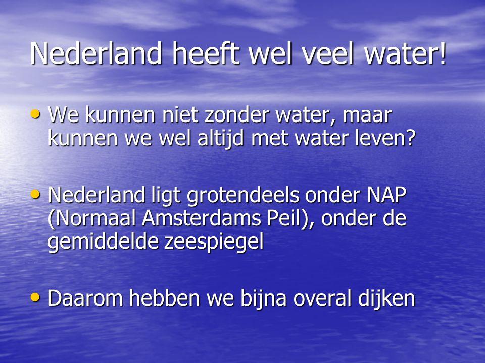 Nederland heeft wel veel water! • We kunnen niet zonder water, maar kunnen we wel altijd met water leven? • Nederland ligt grotendeels onder NAP (Norm