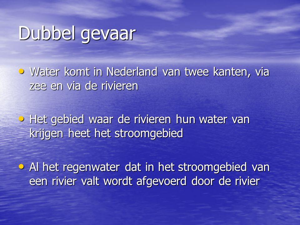 Dubbel gevaar • Water komt in Nederland van twee kanten, via zee en via de rivieren • Het gebied waar de rivieren hun water van krijgen heet het stroo