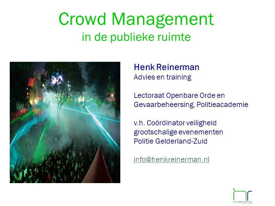 Crowd Management in de publieke ruimte Henk Reinerman Advies en training Lectoraat Openbare Orde en Gevaarbeheersing, Politieacademie v.h. Coördinator