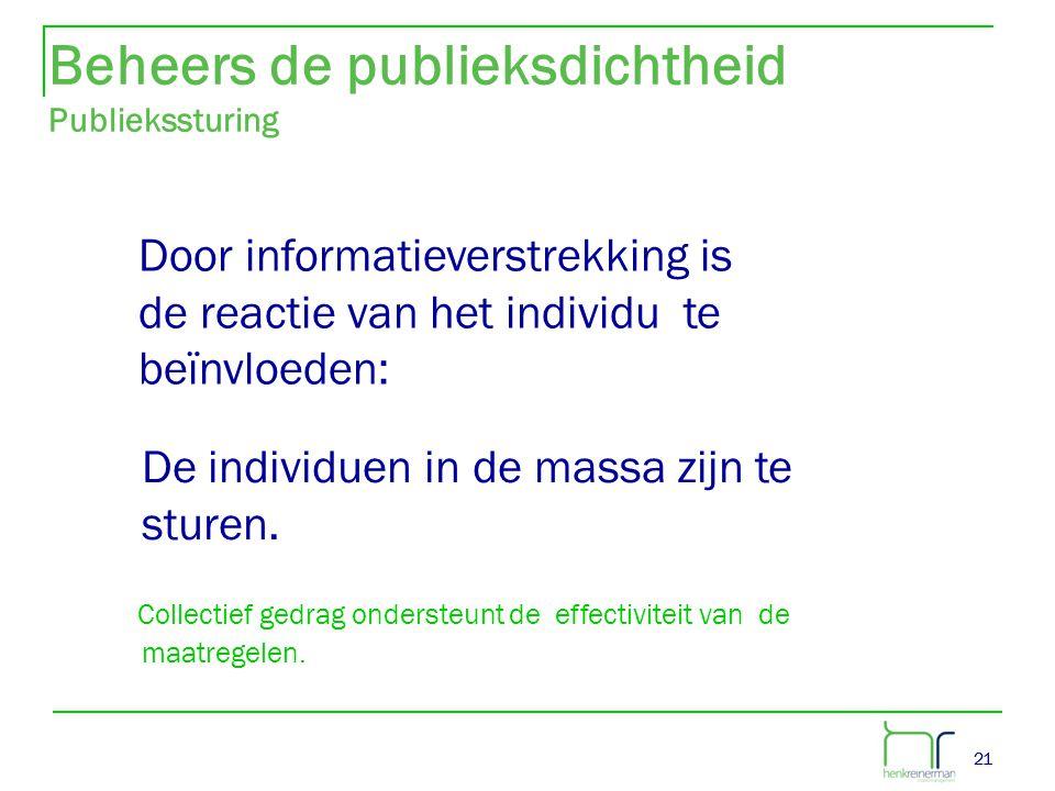 21 Beheers de publieksdichtheid Publiekssturing Door informatieverstrekking is de reactie van het individu te beïnvloeden: De individuen in de massa z