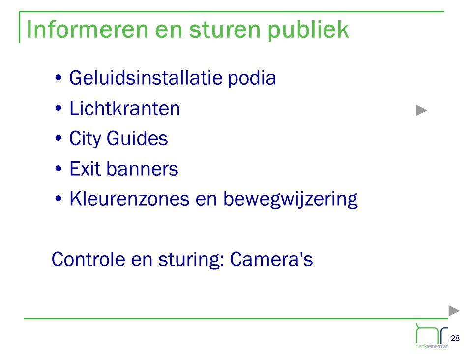 28 •Geluidsinstallatie podia •Lichtkranten •City Guides •Exit banners •Kleurenzones en bewegwijzering Controle en sturing: Camera's Informeren en stur