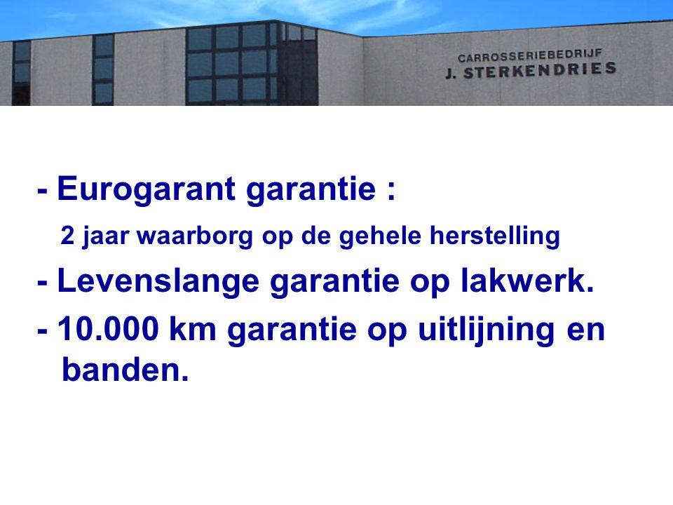 - Eurogarant garantie : 2 jaar waarborg op de gehele herstelling - Levenslange garantie op lakwerk.
