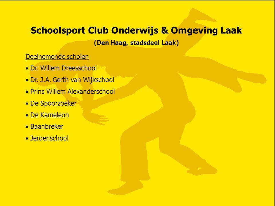 Schoolsport Club Onderwijs & Omgeving Laak (Den Haag, stadsdeel Laak) Deelnemende scholen • Dr. Willem Dreesschool • Dr. J.A. Gerth van Wijkschool • P