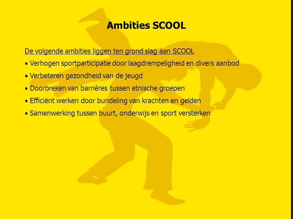 Ambities SCOOL De volgende ambities liggen ten grond slag aan SCOOL • Verhogen sportparticipatie door laagdrempeligheid en divers aanbod • Verbeteren